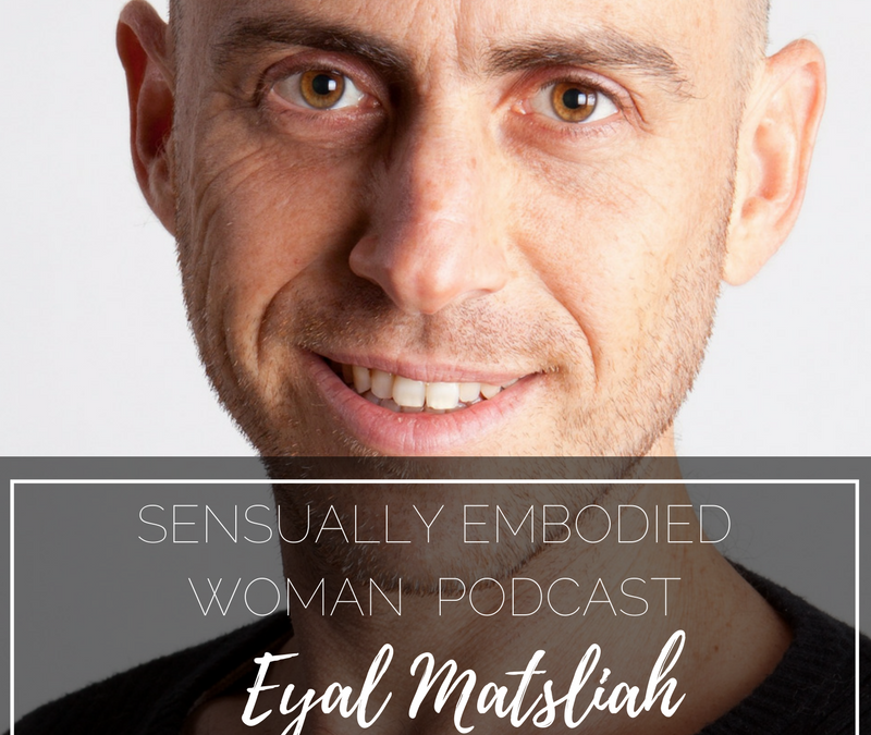 Hour-Long Orgasms, Deep Sexual Healing & Surrendering to the Masculine with Eyal Matsliah
