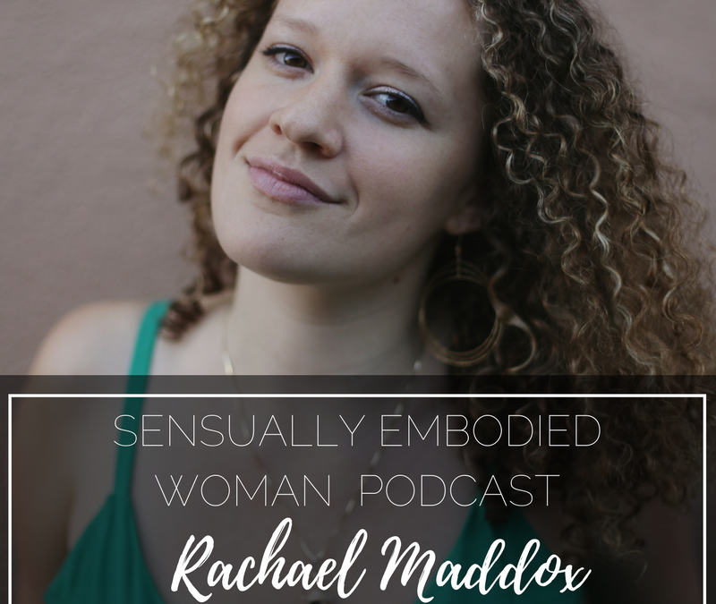 Loving Your Secret Bad Girl, Healing Sexual Trauma & Becoming a Grown Goddess with Rachael Maddox